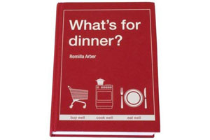 Whats for dinner? By Romilla Arber